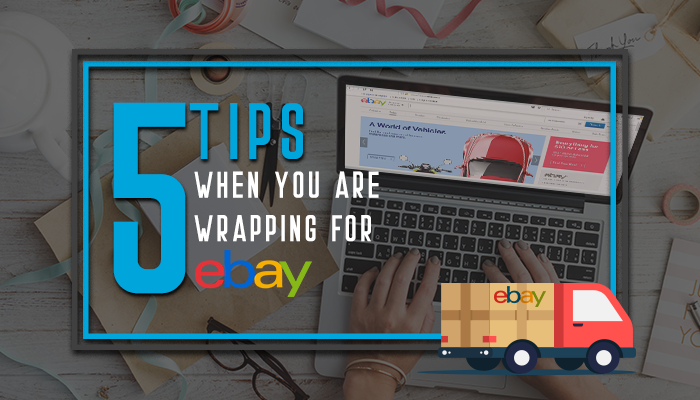 5 tips when you are wrapping up for eBay